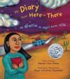 My Diary From Here to There/Mi diario de aqui hasta alla - Amada Irma Pérez, Maya Christina Gonzalez, Amada Irma Perez