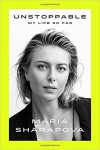 Unstoppable: My Life So Far - Maria Sharapova