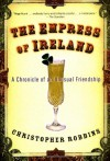 The Empress of Ireland: A Chronicle of an Unusual Friendship - Christopher Robbins