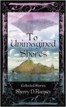 To Unimagined Shores - Sherry D. Ramsey