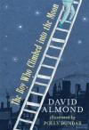 The Boy Who Climbed into the Moon - David Almond, Polly Dunbar