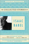 The Collected Stories of Isaac Babel - Isaac Babel, Nathalie Babel, Peter Constantine, Cynthia Ozick