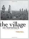 The Village on Horseback: Prose and Verse, 2003-2008 - Jesse Ball