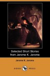 Selected Short Stories From Jerome K. Jerome (Dodo Press) - Jerome K. Jerome