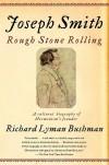 Joseph Smith: Rough Stone Rolling - Richard L. Bushman