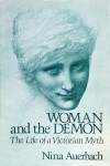 Woman and the Demon: The Life of a Victorian Myth - Nina Auerbach
