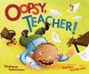 Oopsy, Teacher! - Stephanie Calmenson, Sachiko Yoshikawa
