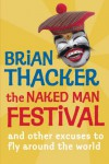 The Naked Man Festival: And Other Excuses to Fly Around the World - Brian Thacker