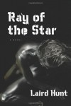 Ray of the Star - Laird Hunt