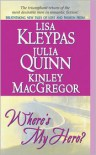 Where's My Hero? - Lisa Kleypas, Kinley MacGregor, Julia Quinn