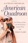 The Strange History of the American Quadroon: Free Women of Color in the Revolutionary Atlantic World - Emily Clark