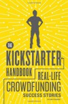 The Kickstarter Handbook: Real-Life Success Stories of Artists, Inventors, and Entrepreneurs - Don Steinberg