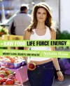 Raw Food Life Force Energy: Enter a Totally New Stratosphere of Weight Loss, Beauty, and Health - Natalia Rose