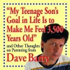 """""""My Teenage Son's Goal In Life Is To Make Me Feel 3,500 Years Old"""" and Other Thoughts On Parenting - Dave Barry"""