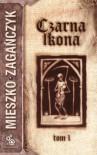 Czarna ikona (Tom 1) - Mieszko Zagańczyk
