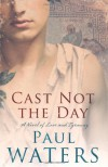 Cast Not The Day - Paul Waters