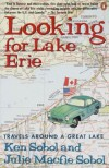 Looking For Lake Erie: Travels Around A Great Lake - Ken Sobol, Julie Macfie Sobol