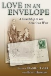 Love in an Envelope: A Courtship in the American West - Daniel Tyler, Betty Henshaw