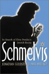 Schmelvis: In Search of Elvis Presley's Jewish Roots - Jonathan Goldstein, Max Wallace