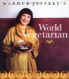 Madhur Jaffrey's World Vegetarian: More Than 650 Meatless Recipes from Around the Globe - Madhur Jaffrey