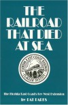 The Railroad That Died at Sea - The Florida East Coast's Key West Extension - Pat Parks