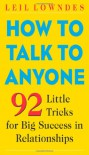 How to Talk to Anyone: 92 Little Tricks for Big Success in Relationships - Leil Lowndes