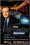 The O'Reilly Factor: The Good, the Bad, and the Completely Ridiculous in American Life - Bill O'Reilly