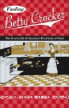 Finding Betty Crocker: The Secret Life of America's First Lady of Food (Fesler-Lampert Minnesota Heritage) - Susan Marks