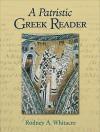 Patristic Greek Reader, A - Rodney A. Whitacre