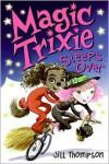Magic Trixie Sleeps Over - Jill Thompson
