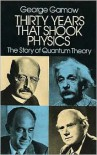 Thirty Years that Shook Physics: The Story of Quantum Theory - George Gamow
