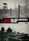 Na nieludzkiej ziemi - Józef Czapski