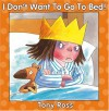 I Don't Want to Go to Bed! - Tony Ross