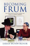 Becoming Frum: How Newcomers Learn the Language and Culture of Orthodox Judaism - Sarah Bunin Benor