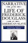 Narrative of the Life of Frederick Douglass, an American Slave: Written by Himself (an African American Heritage Book) - Frederick Douglass