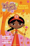 Jim Henson's Enchanted Sisters: Autumn's Secret Gift - Elise Allen