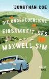Die ungeheuerliche Einsamkeit des Maxwell Sim - Jonathan Coe, Walter Ahlers
