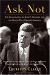 Ask Not: The Inauguration of John F. Kennedy and the Speech That Changed America - Thurston Clarke