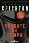 Resgate no Tempo - Michael Crichton, Joaquim N. Gil