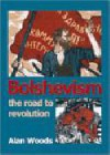 Bolshevism: The Road To Revolution - Alan Woods