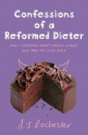 Confessions of a Reformed Dieter: How I Dropped Eight Dress Sizes and Took My Life Back - A. J. Rochester