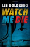 Watch Me Die - Lee Goldberg