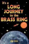 It's a Long Journey to the Brass Ring (and That Ain't No Bologna) - Ken Rich