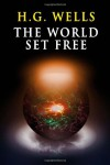 The World Set Free: A Fantasia of the Future - H. G. Wells