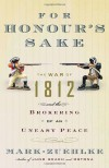 For Honour's Sake: The War of 1812 and the Brokering of an Uneasy Peace - Mark Zuehlke