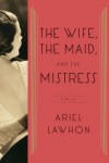 The Wife, the Maid, and the Mistress: A Novel (Audio) - Ariel Lawhon