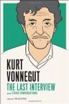 Kurt Vonnegut: The Last Interview: And Other Conversations - Kurt Vonnegut