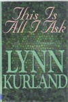 This Is All I Ask (De Piaget, #6) - Lynn Kurland