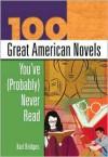 100 Great American Novels You've (Probably) Never Read - Karl Bridges