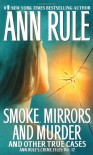 Smoke, Mirrors, and Murder and Other True Cases - Ann Rule